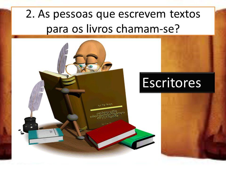 2. As pessoas que escrevem textos para os livros chamam-se