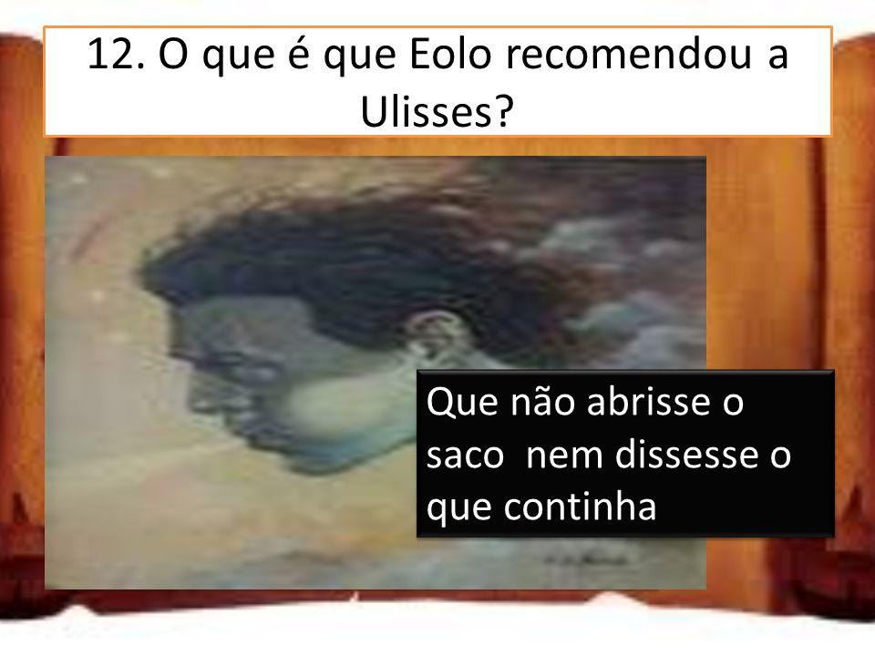 12. O que é que Eolo recomendou a Ulisses