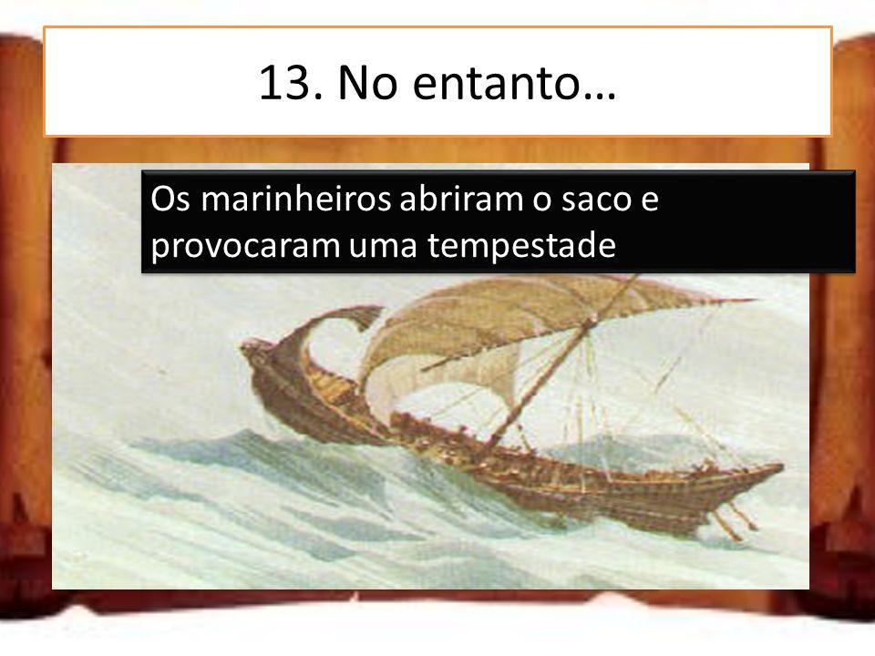 13. No entanto… Ulisses abriu o saco e provocou uma tempestade