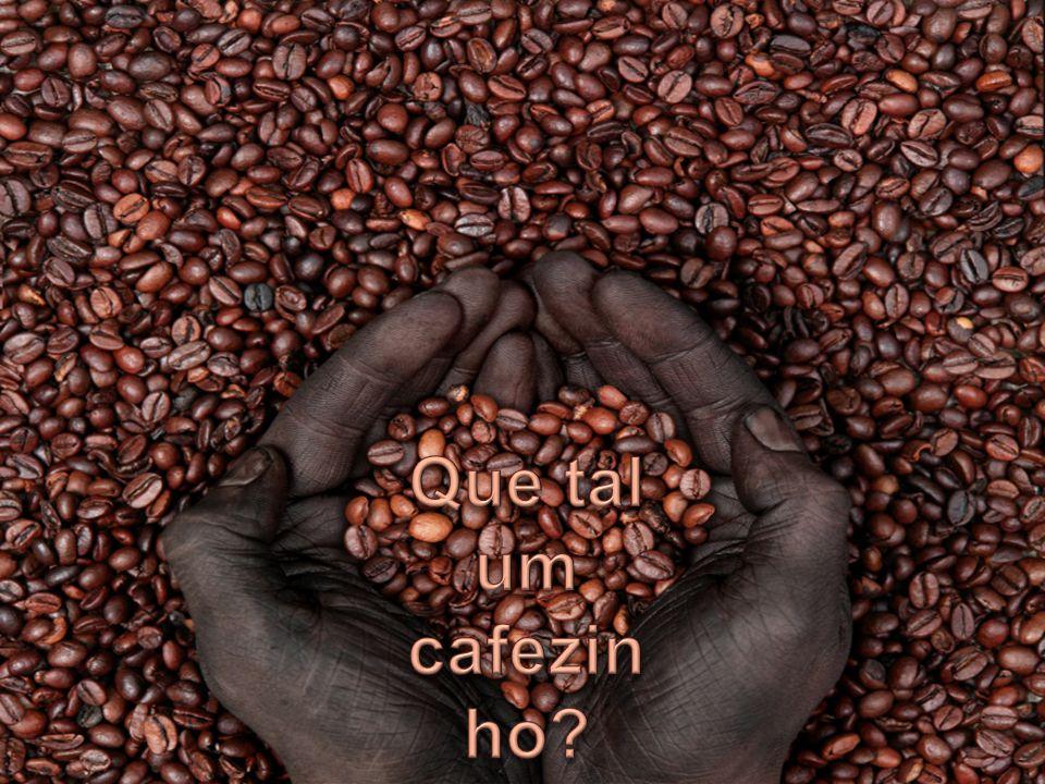 Que tal um cafezinho