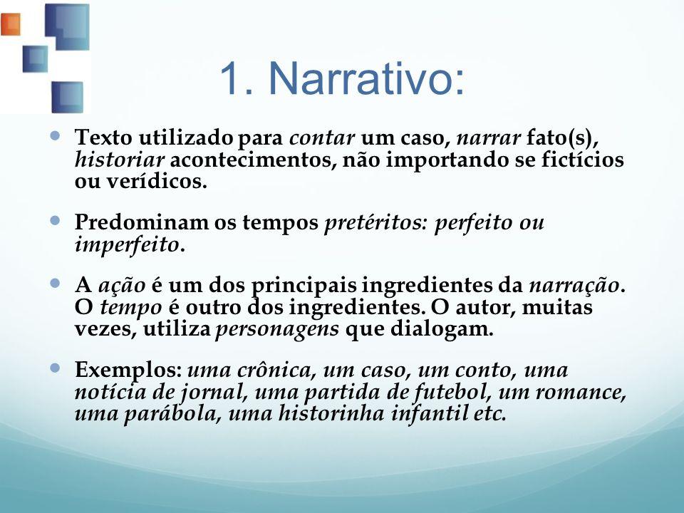 1. Narrativo: Texto utilizado para contar um caso, narrar fato(s), historiar acontecimentos, não importando se fictícios ou verídicos.