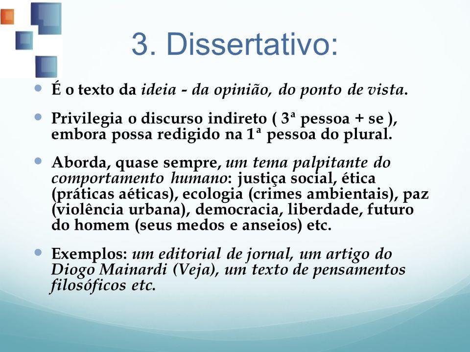3. Dissertativo: É o texto da ideia - da opinião, do ponto de vista.