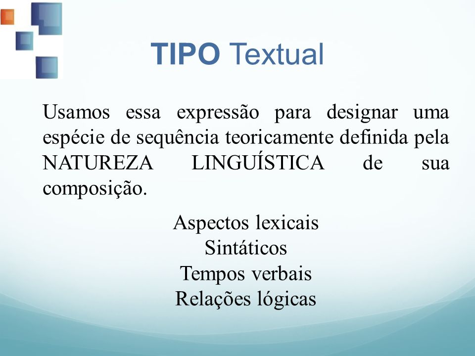 TIPO Textual Usamos essa expressão para designar uma espécie de sequência teoricamente definida pela NATUREZA LINGUÍSTICA de sua composição.
