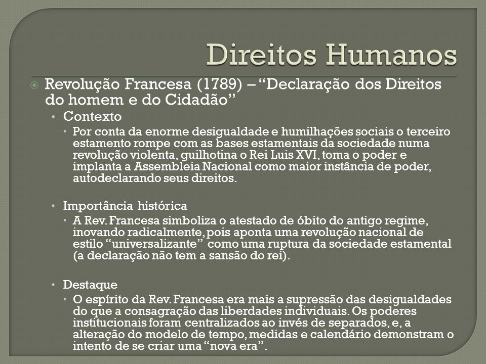 Direitos Humanos Revolução Francesa (1789) – Declaração dos Direitos do homem e do Cidadão Contexto.