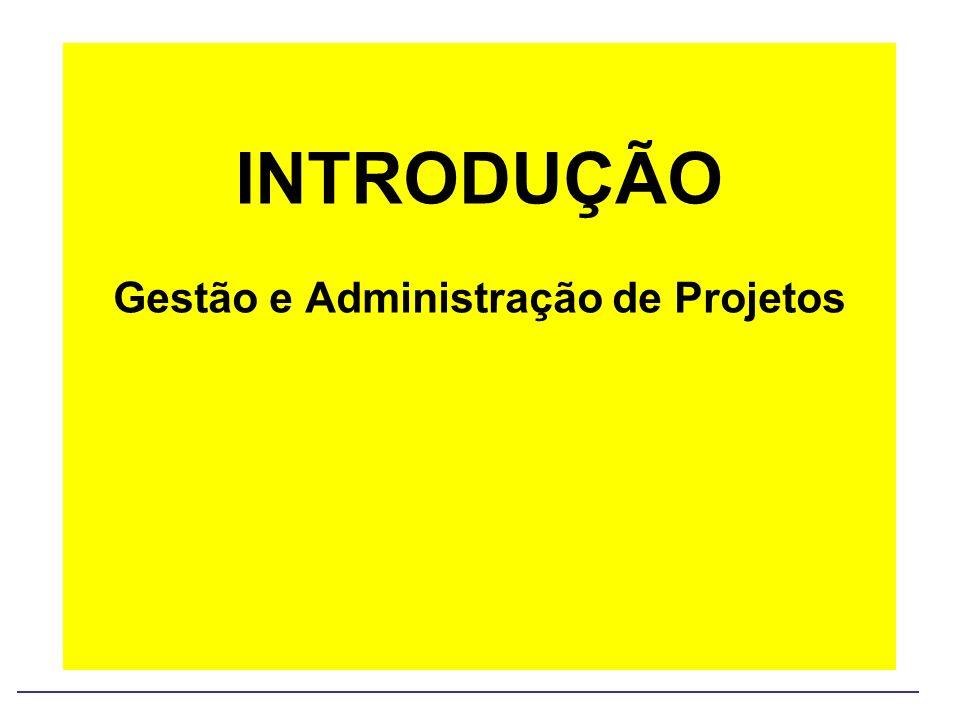 INTRODUÇÃO Gestão e Administração de Projetos