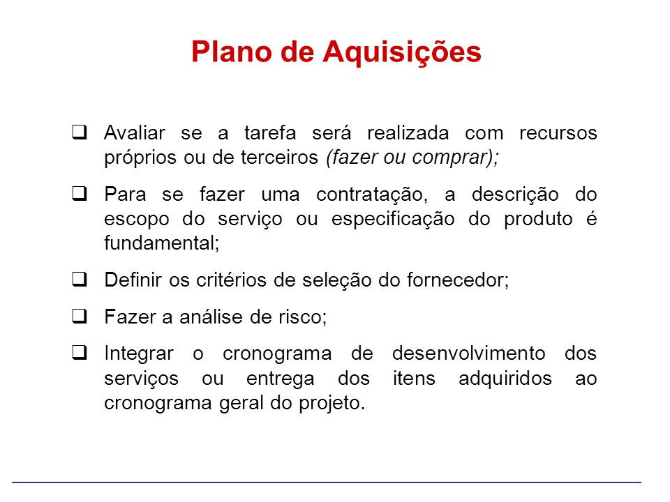 Plano de Aquisições Avaliar se a tarefa será realizada com recursos próprios ou de terceiros (fazer ou comprar);