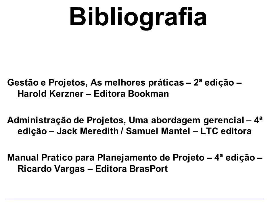 Bibliografia Gestão e Projetos, As melhores práticas – 2ª edição – Harold Kerzner – Editora Bookman.