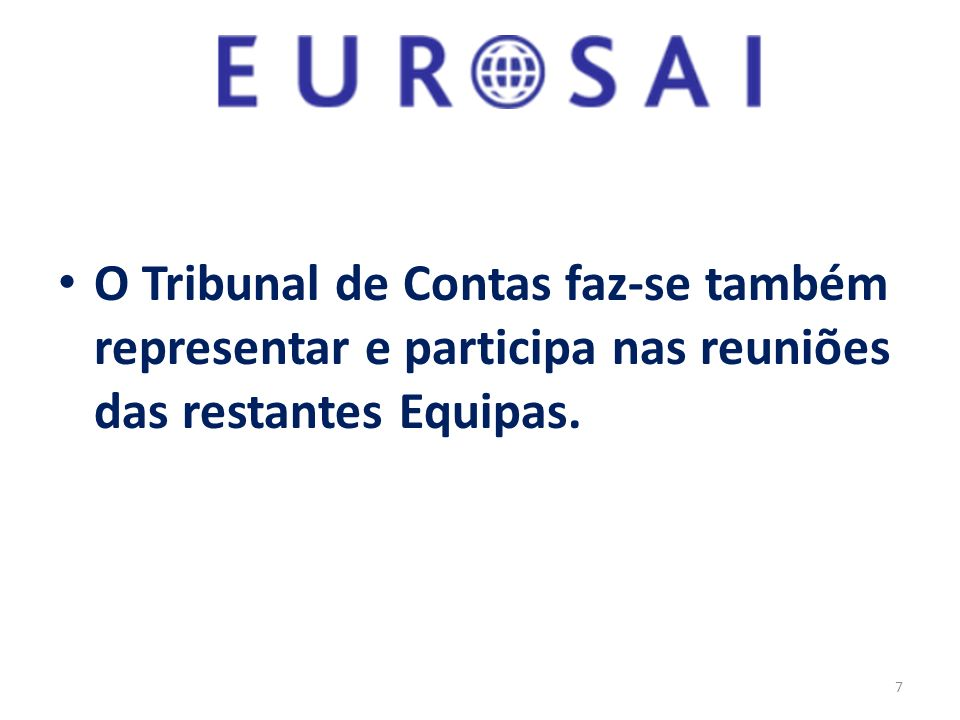 O Tribunal de Contas faz-se também representar e participa nas reuniões das restantes Equipas.