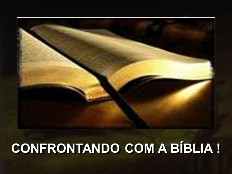 CONFRONTANDO COM A BÍBLIA !
