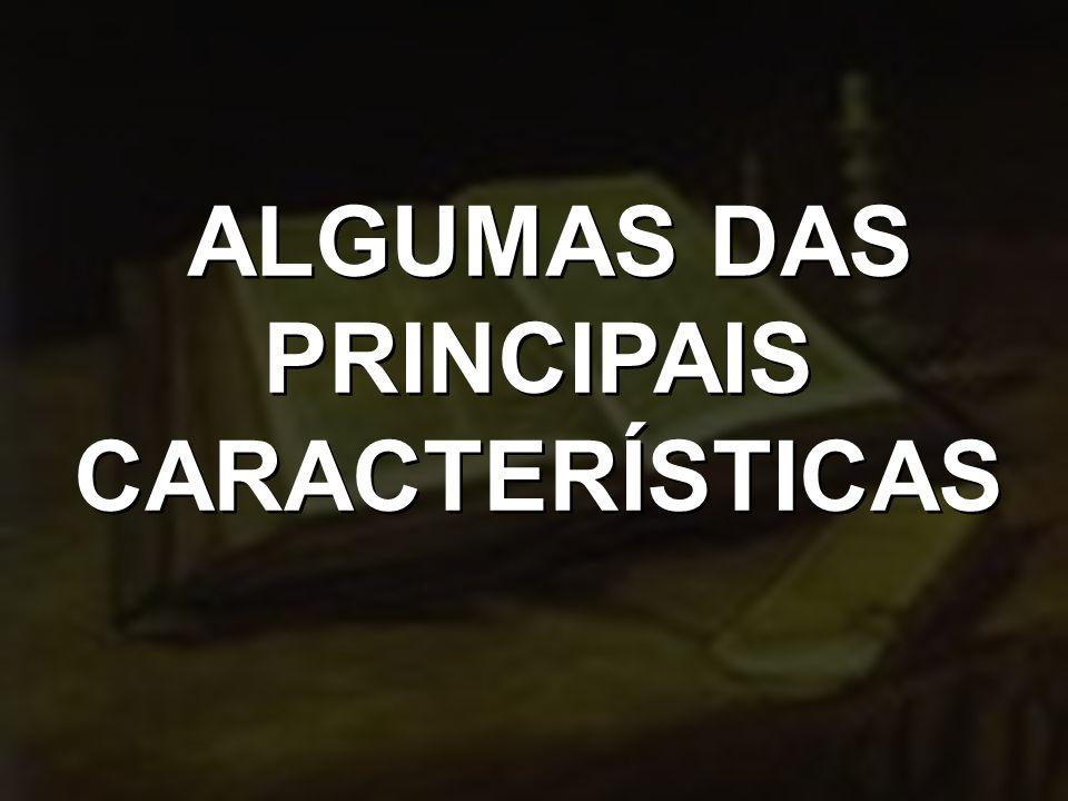 ALGUMAS DAS PRINCIPAIS CARACTERÍSTICAS