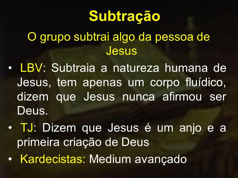 O grupo subtrai algo da pessoa de Jesus