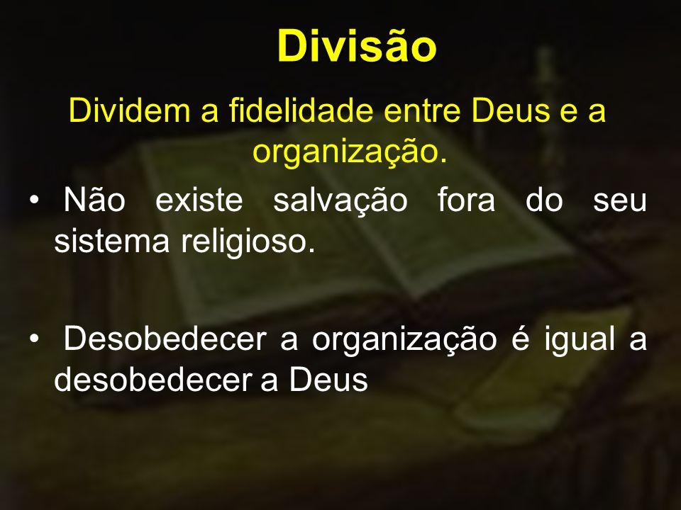 Dividem a fidelidade entre Deus e a organização.