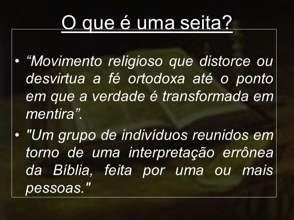 O que é uma seita Movimento religioso que distorce ou desvirtua a fé ortodoxa até o ponto em que a verdade é transformada em mentira .