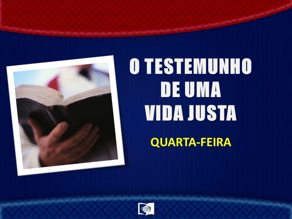 O TESTEMUNHO DE UMA VIDA JUSTA