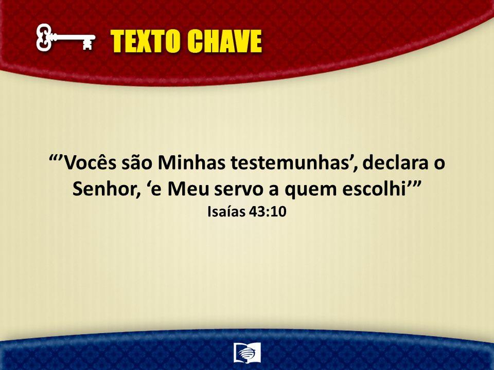 'Vocês são Minhas testemunhas', declara o Senhor, 'e Meu servo a quem escolhi'