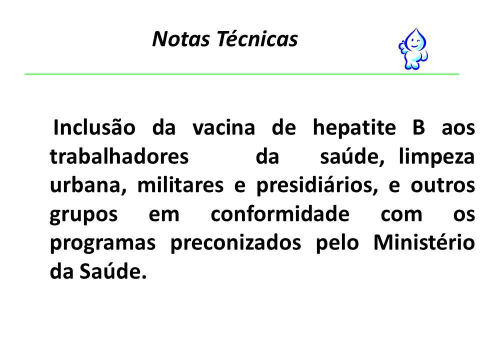 Inclusão da vacina de hepatite B aos trabalhadores da saúde, limpeza urbana, militares e presidiários, e outros grupos em conformidade com os programas preconizados pelo Ministério da Saúde.