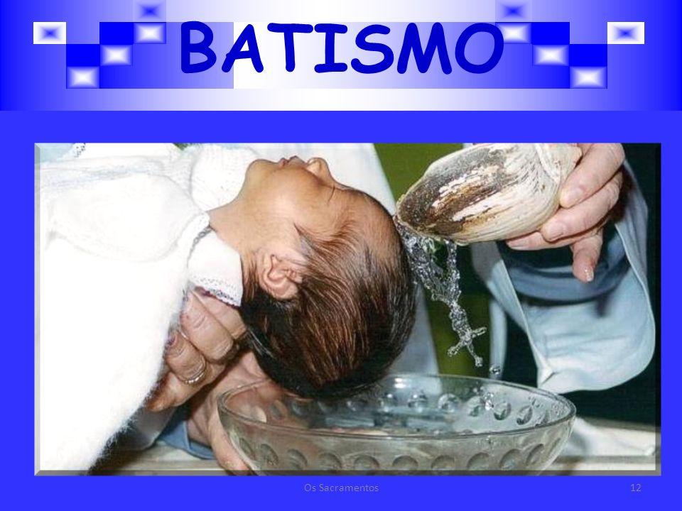 BATISMO Os Sacramentos