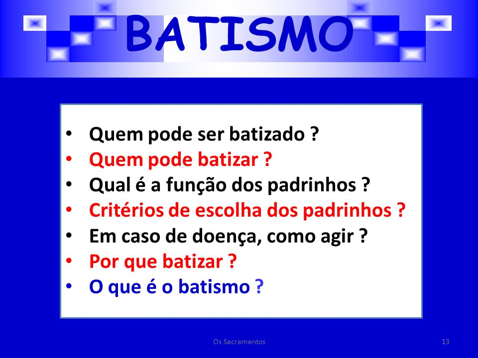 BATISMO Quem pode ser batizado Quem pode batizar