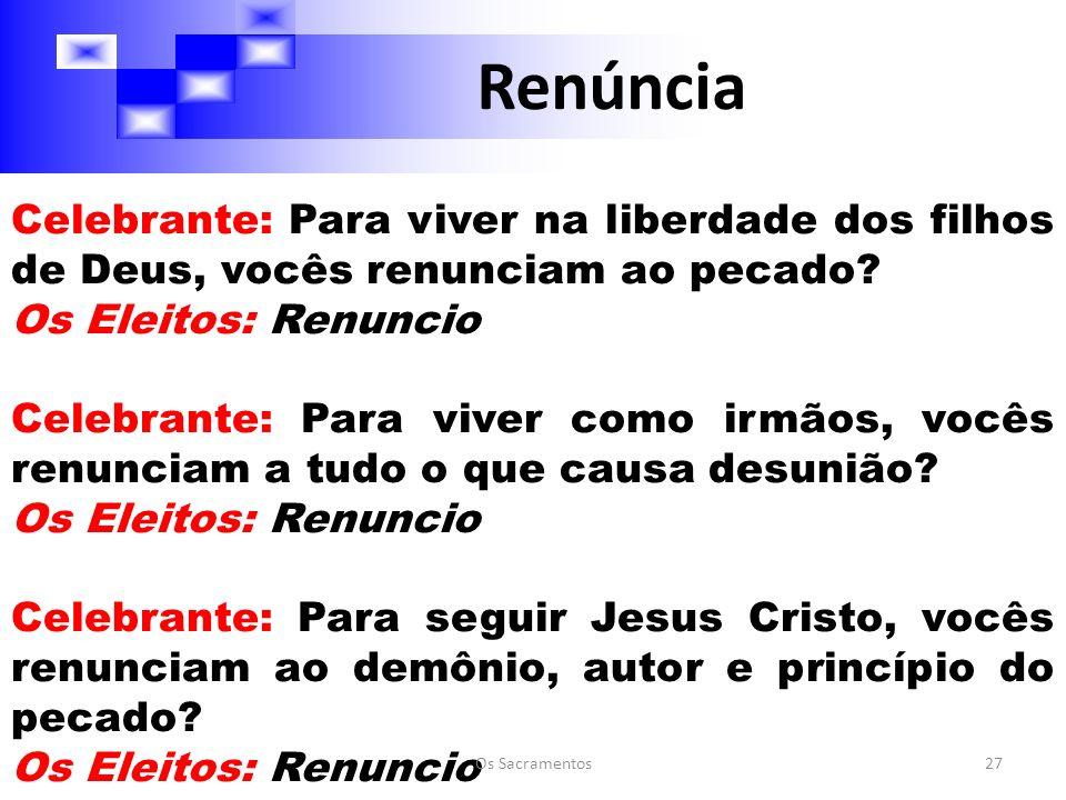 Renúncia Celebrante: Para viver na liberdade dos filhos de Deus, vocês renunciam ao pecado Os Eleitos: Renuncio.