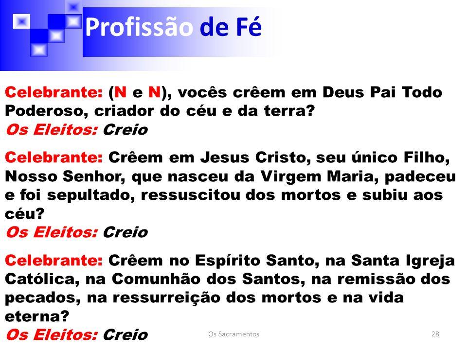 Profissão de Fé Celebrante: (N e N), vocês crêem em Deus Pai Todo Poderoso, criador do céu e da terra