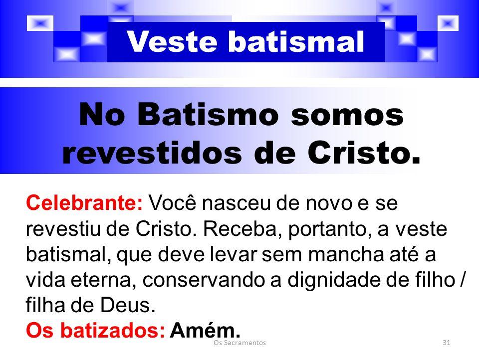 No Batismo somos revestidos de Cristo.