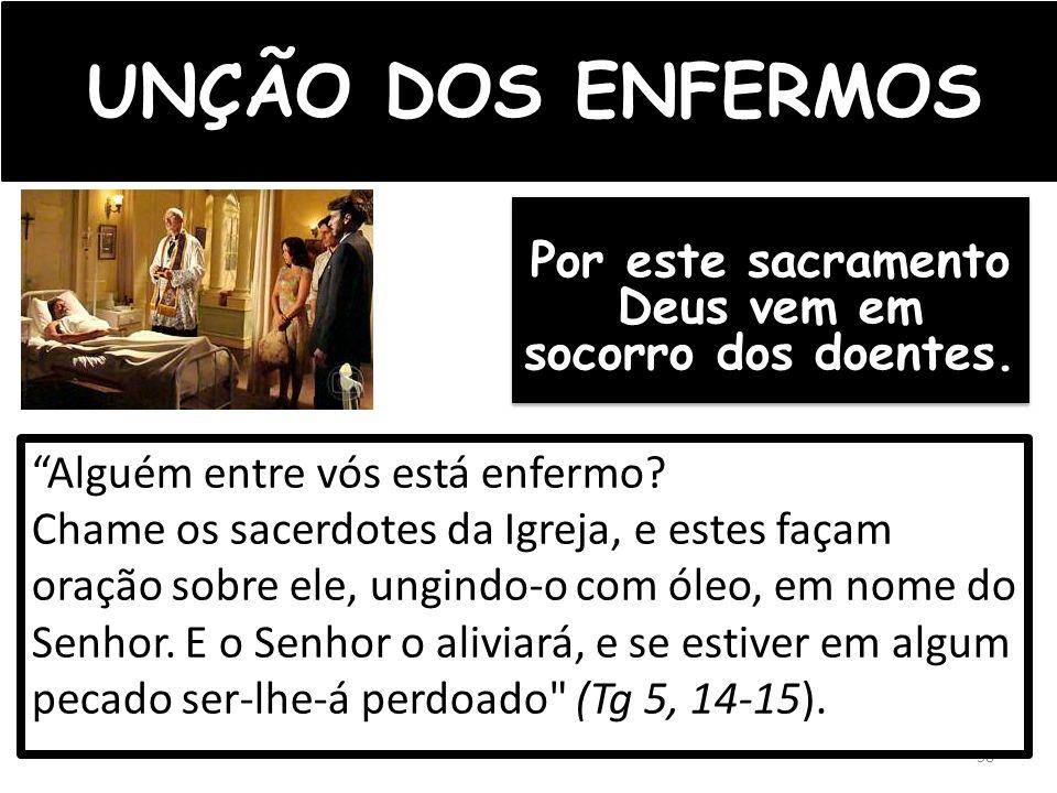 Por este sacramento Deus vem em socorro dos doentes.