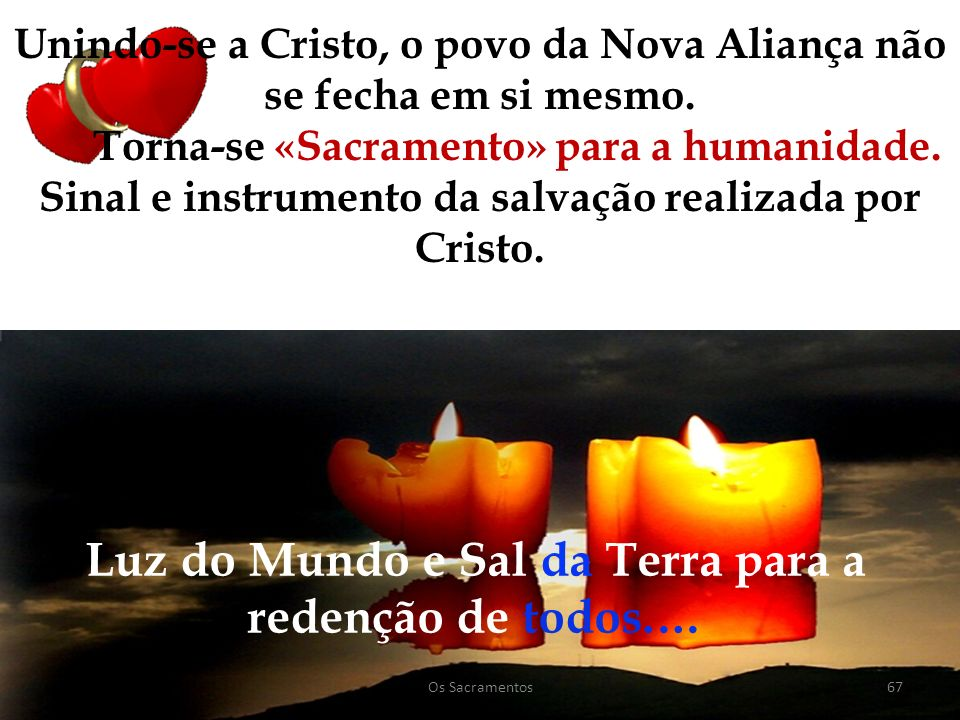 Luz do Mundo e Sal da Terra para a redenção de todos.…