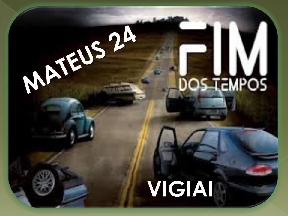 MATEUS 24 VIGIAI