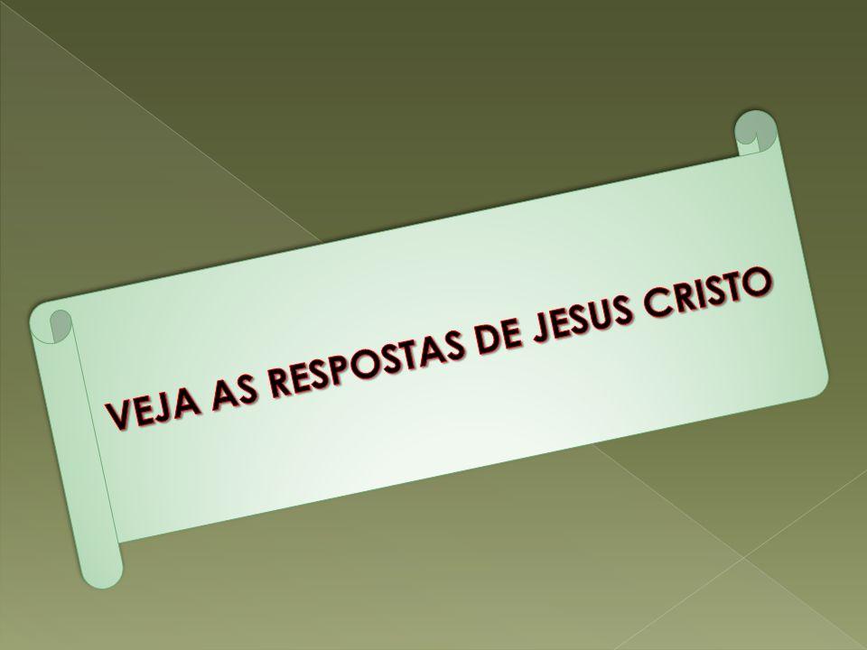 VEJA AS RESPOSTAS DE JESUS CRISTO