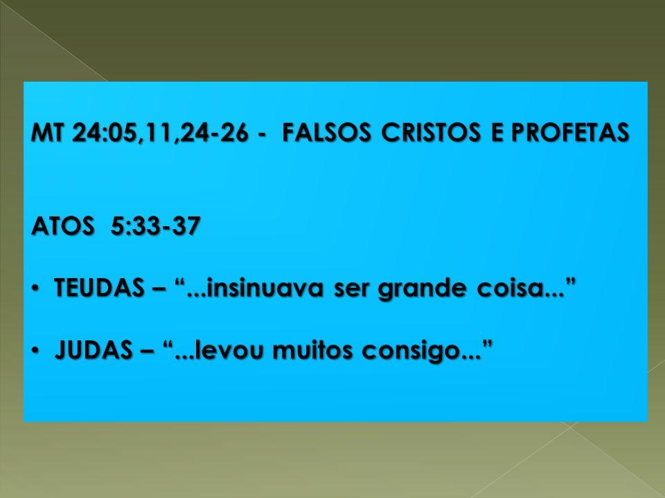 MT 24:05,11,24-26 - FALSOS CRISTOS E PROFETAS
