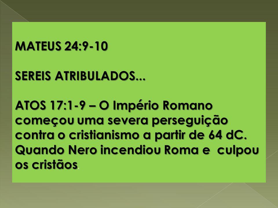 MATEUS 24:9-10 SEREIS ATRIBULADOS...