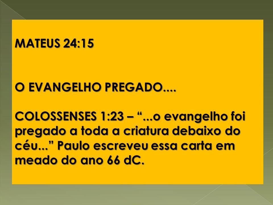 MATEUS 24:15 O EVANGELHO PREGADO....