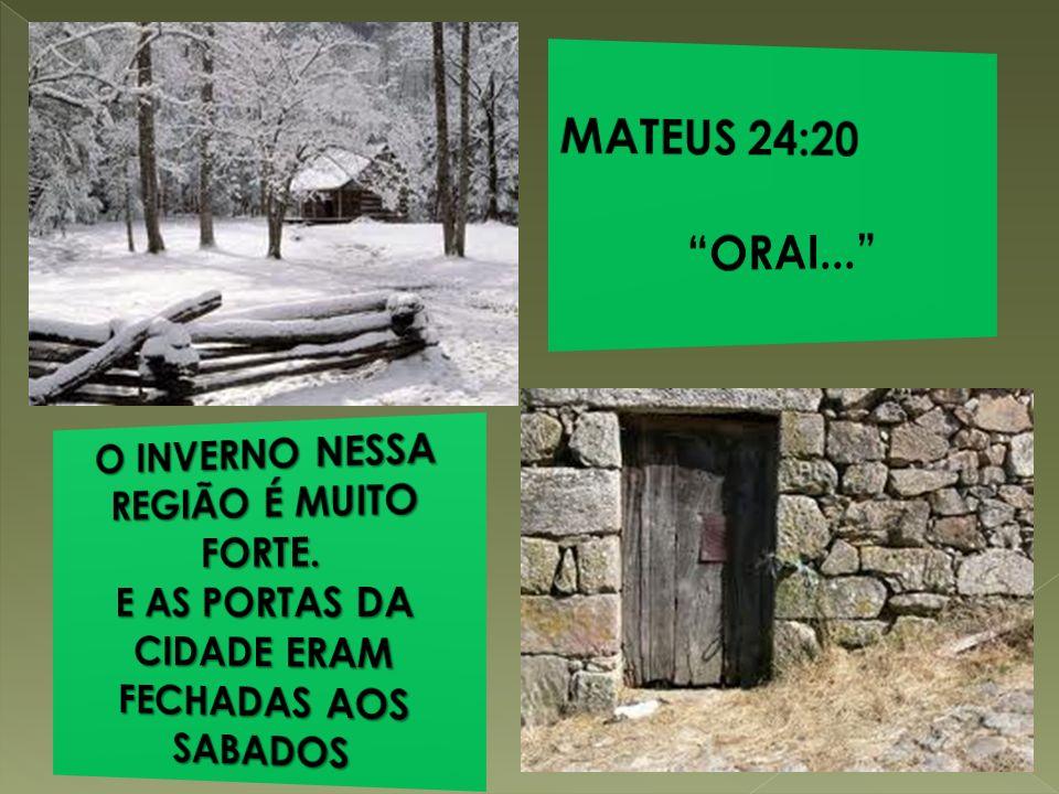 MATEUS 24:20 ORAI... O INVERNO NESSA REGIÃO É MUITO FORTE.