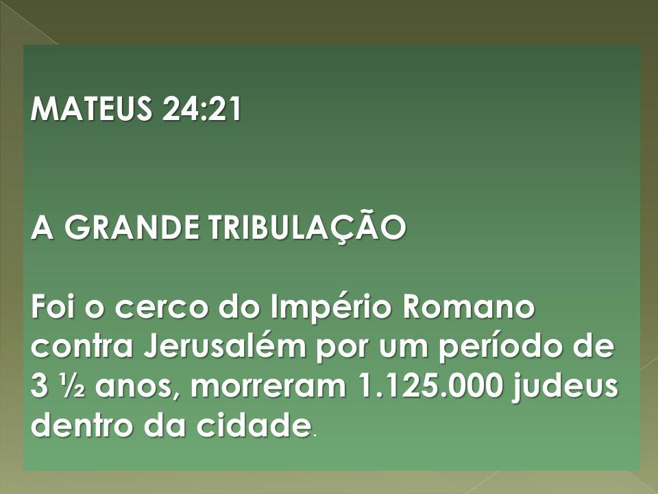 MATEUS 24:21 A GRANDE TRIBULAÇÃO.