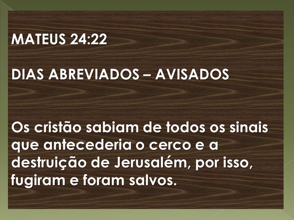 MATEUS 24:22 DIAS ABREVIADOS – AVISADOS.