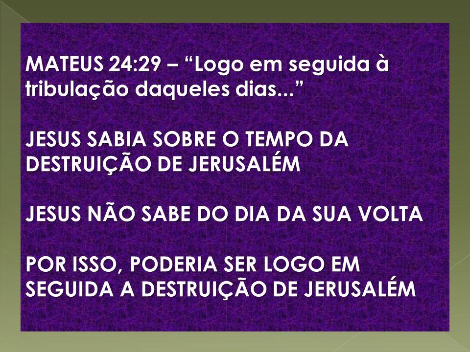 MATEUS 24:29 – Logo em seguida à tribulação daqueles dias...