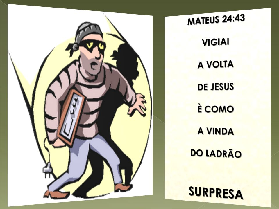 MATEUS 24:43 VIGIAI A VOLTA DE JESUS È COMO A VINDA DO LADRÃO SURPRESA