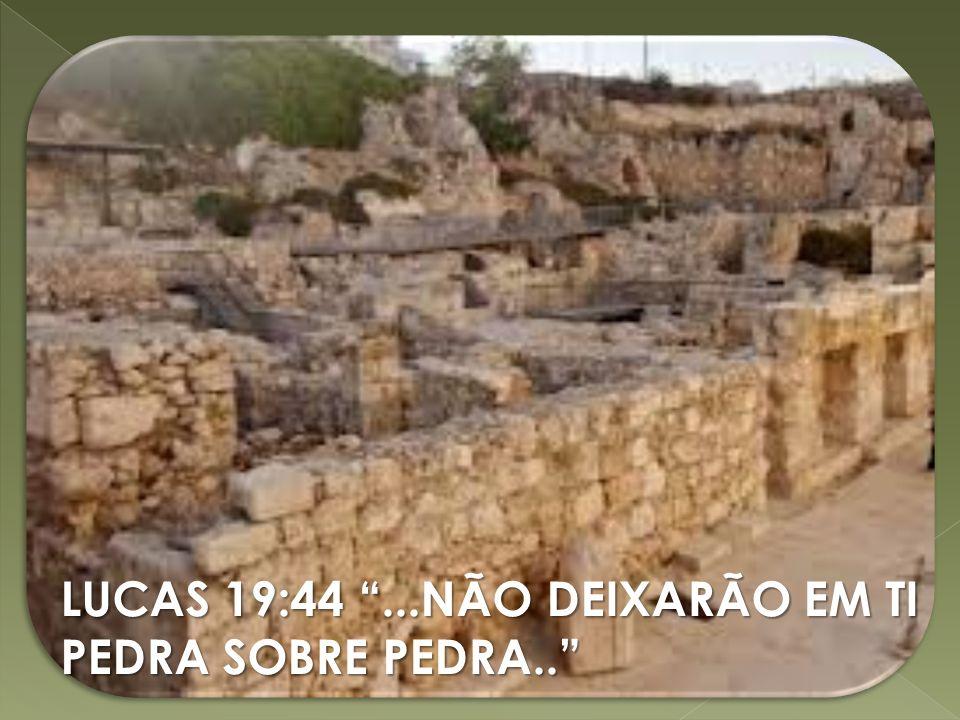 LUCAS 19:44 ...NÃO DEIXARÃO EM TI PEDRA SOBRE PEDRA..