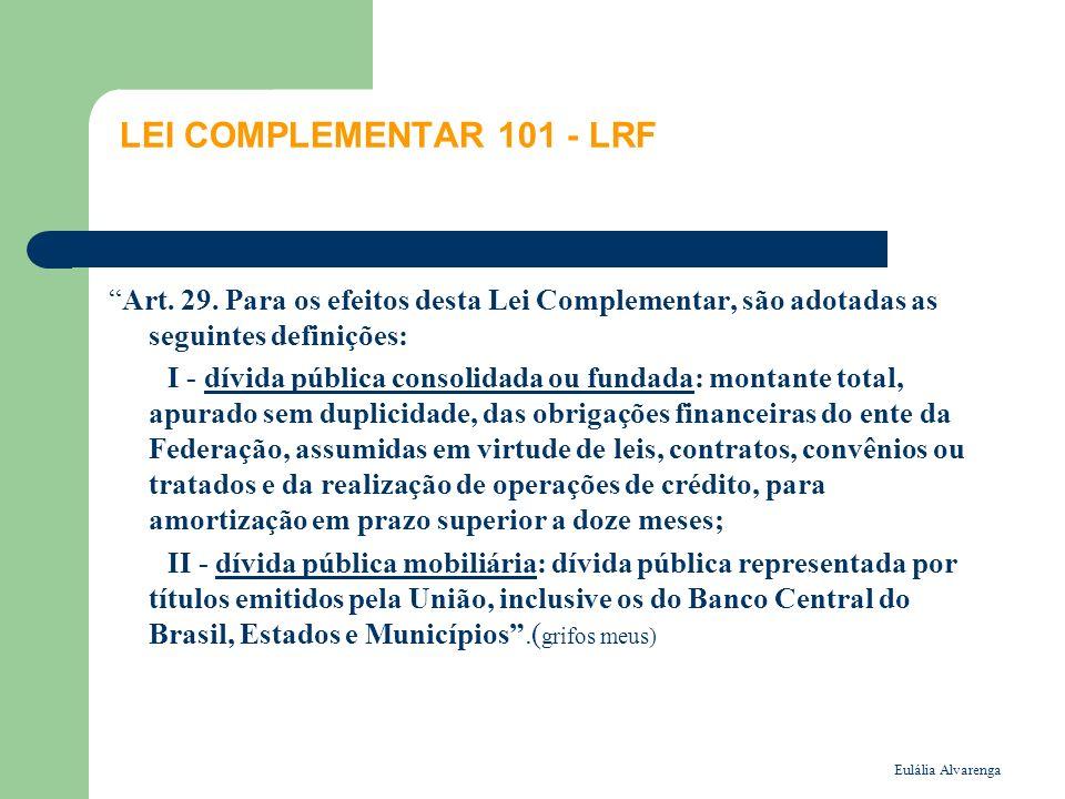 LEI COMPLEMENTAR 101 - LRF Art. 29. Para os efeitos desta Lei Complementar, são adotadas as seguintes definições: