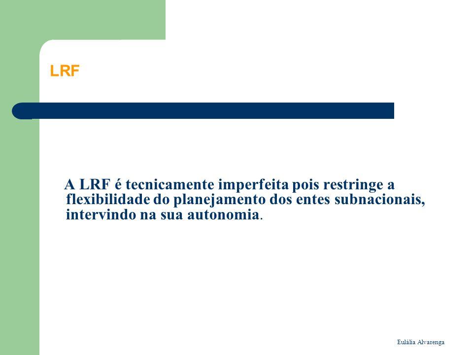 LRF A LRF é tecnicamente imperfeita pois restringe a flexibilidade do planejamento dos entes subnacionais, intervindo na sua autonomia.