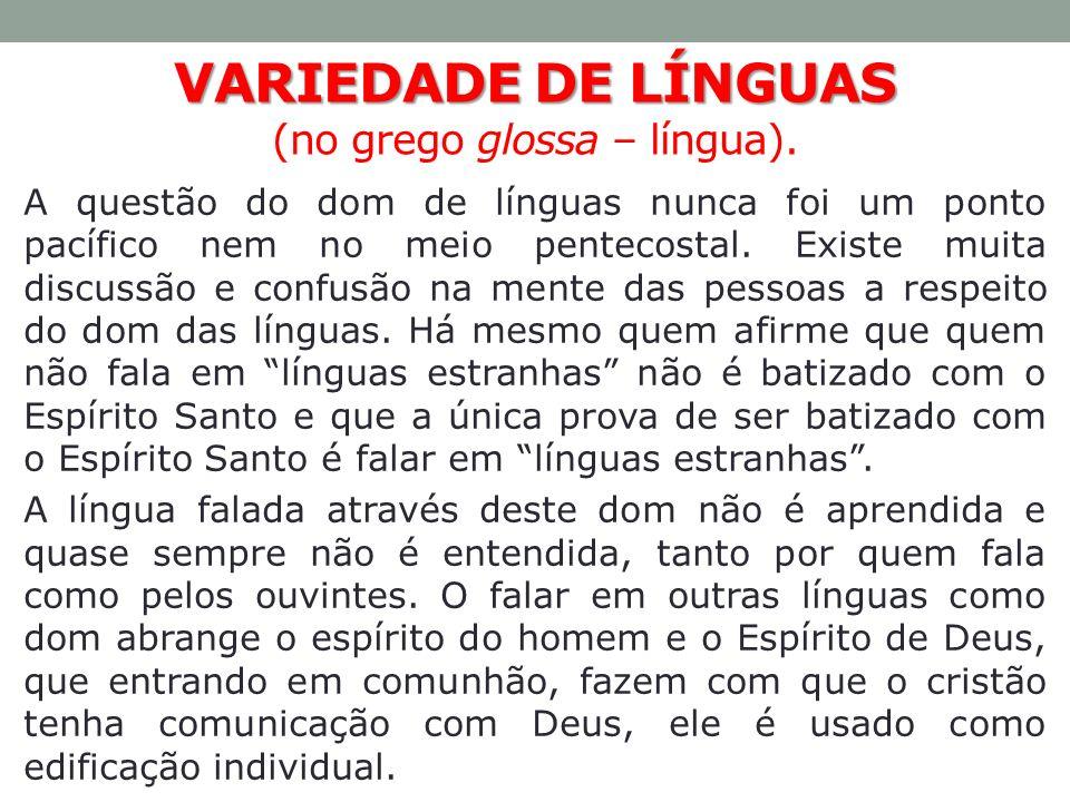 VARIEDADE DE LÍNGUAS (no grego glossa – língua).