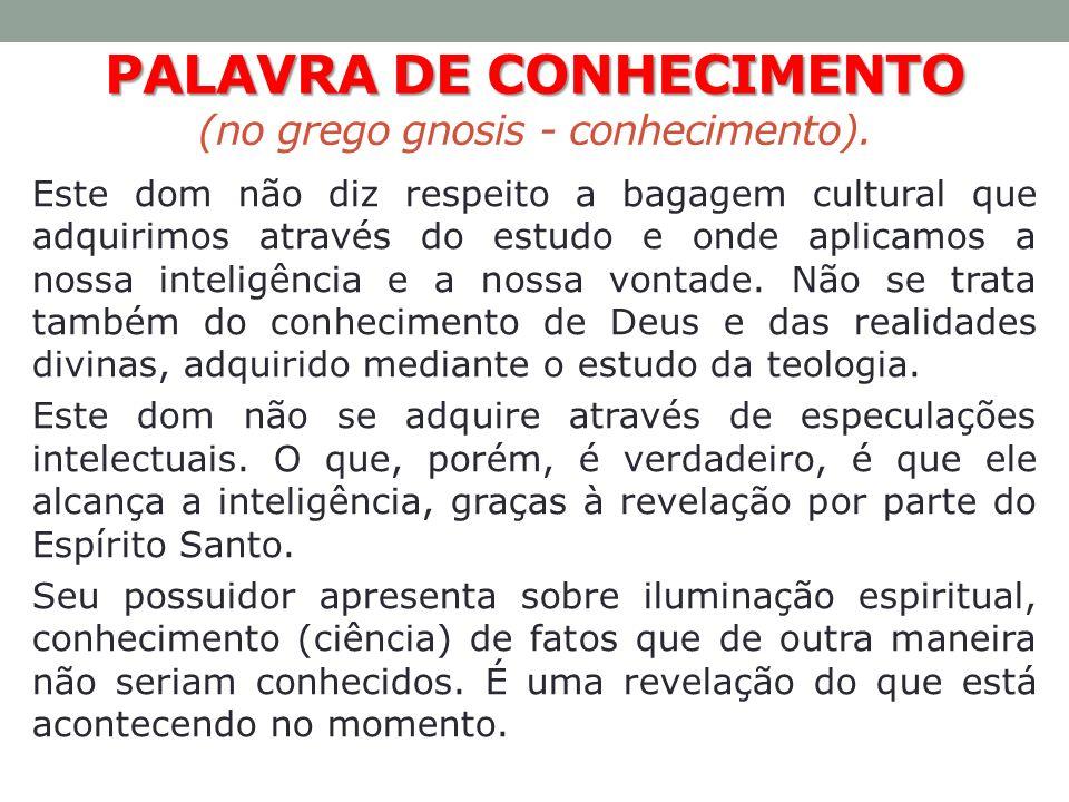 PALAVRA DE CONHECIMENTO (no grego gnosis - conhecimento).