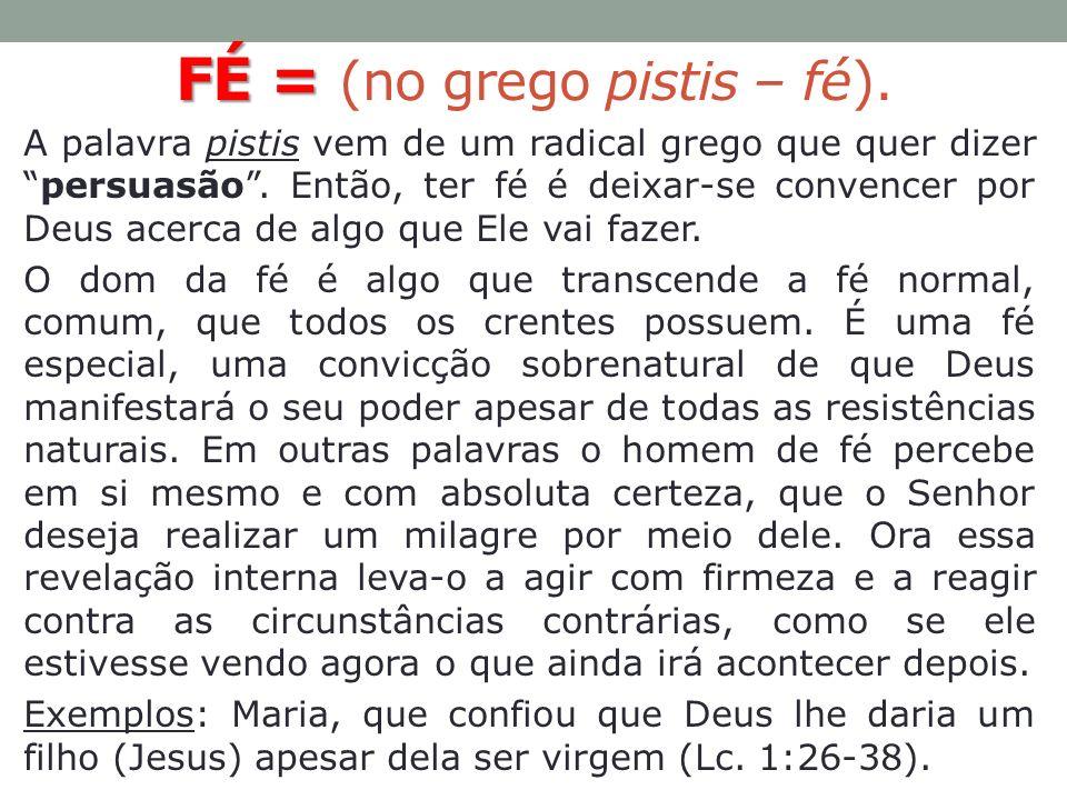 FÉ = (no grego pistis – fé).