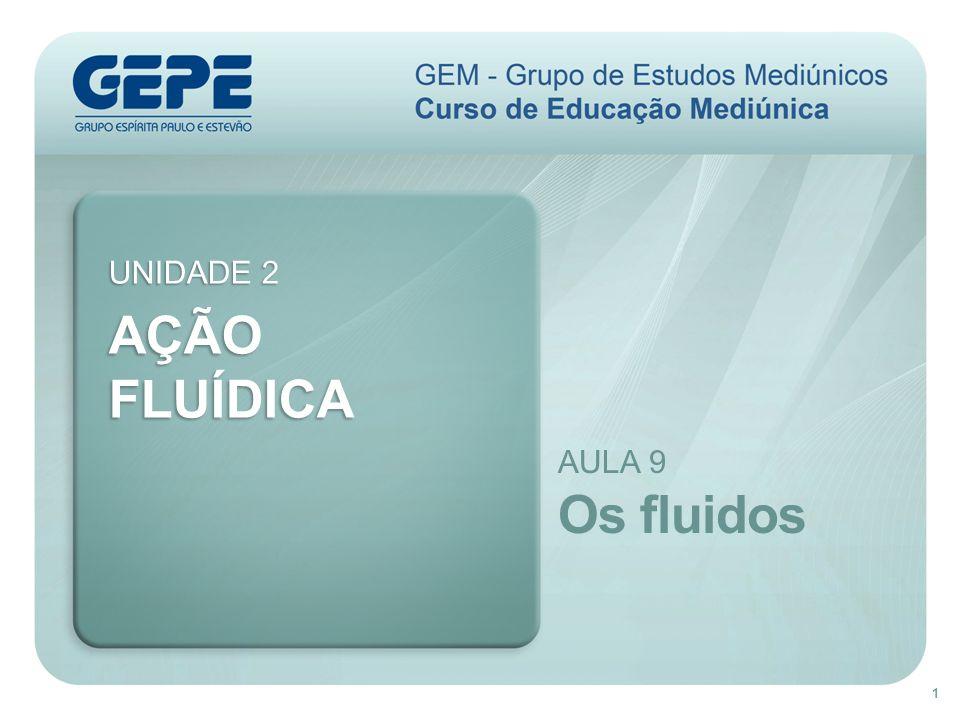 AÇÃO FLUÍDICA Os fluidos UNIDADE 2 AULA 9