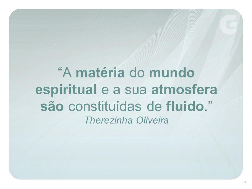 A matéria do mundo espiritual e a sua atmosfera são constituídas de fluido. Therezinha Oliveira