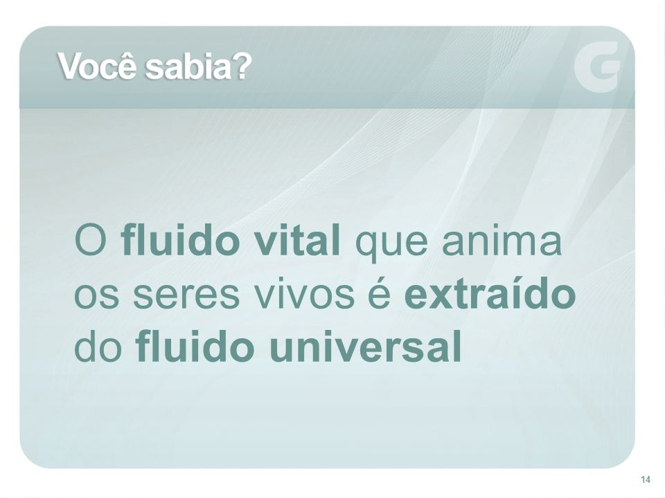 O fluido vital que anima os seres vivos é extraído do fluido universal