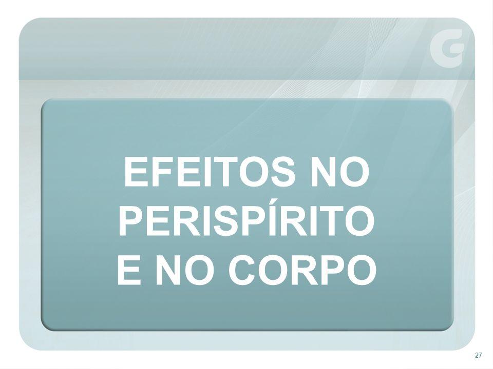 EFEITOS NO PERISPÍRITO E NO CORPO