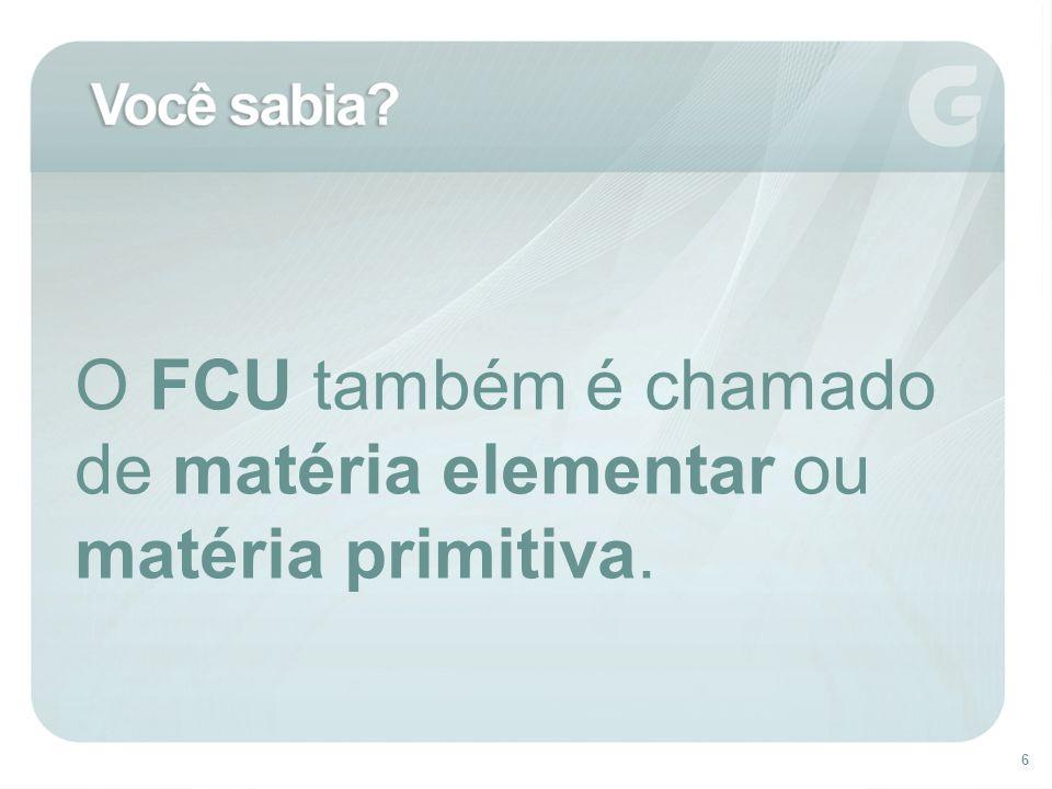O FCU também é chamado de matéria elementar ou matéria primitiva.