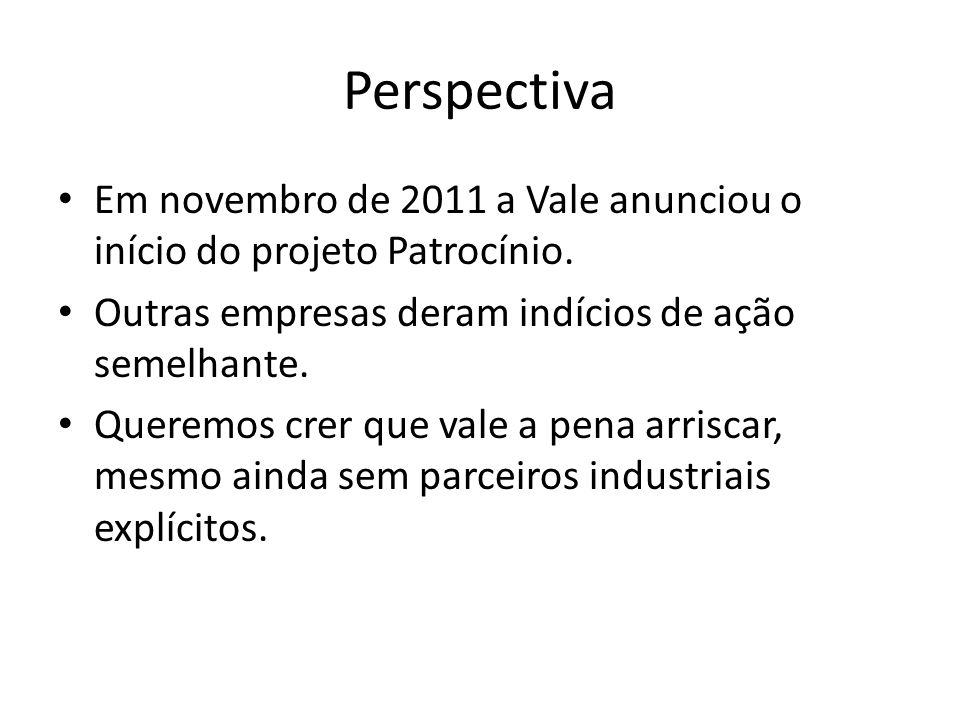 Perspectiva Em novembro de 2011 a Vale anunciou o início do projeto Patrocínio. Outras empresas deram indícios de ação semelhante.