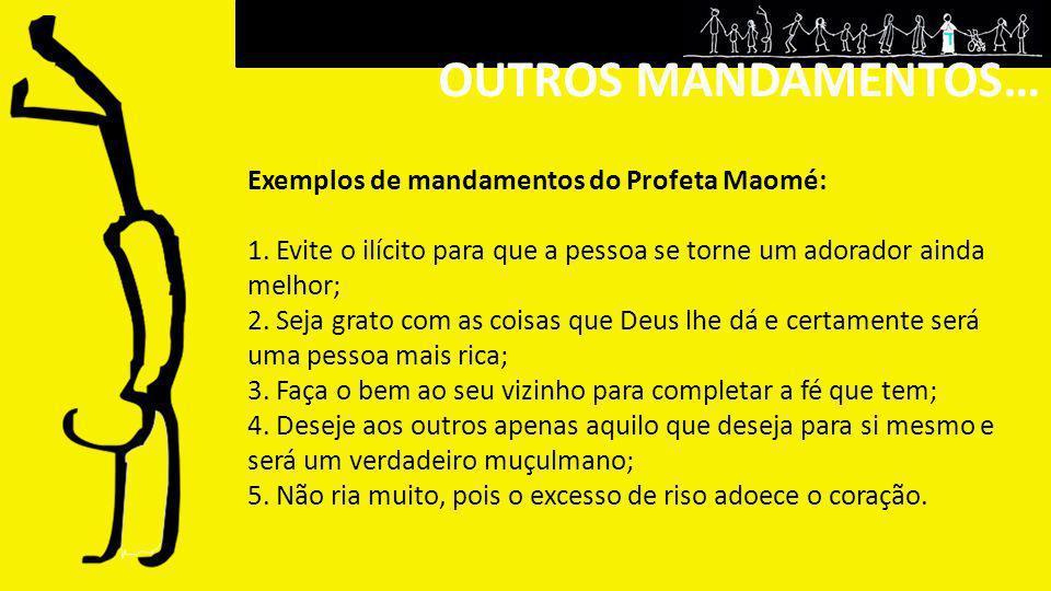 OUTROS MANDAMENTOS… Exemplos de mandamentos do Profeta Maomé: